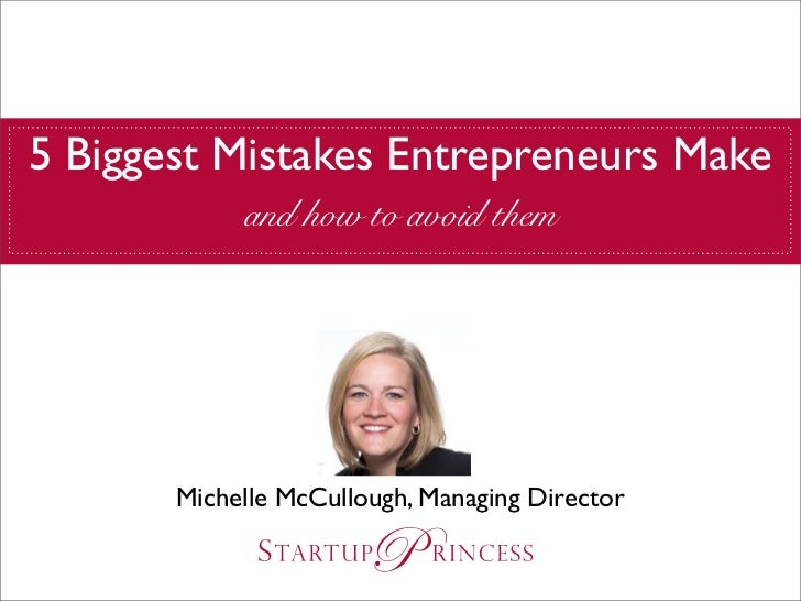 5 Biggest Mistakes Entrepreneurs Make            and how to avoid them       Michelle McCullough, Managing Director