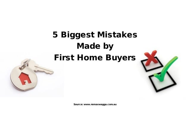 5 Biggest Mistakes      Made byFirst Home Buyers    Source: www.remaxwagga.com.au