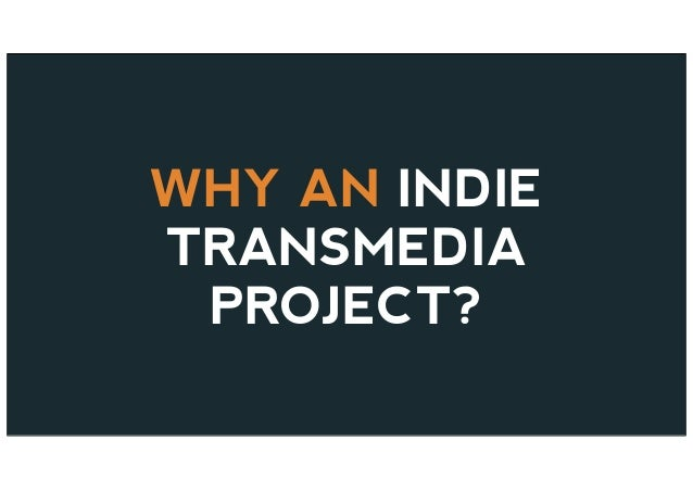 WHY AN INDIE TRANSMEDIA PROJECT?