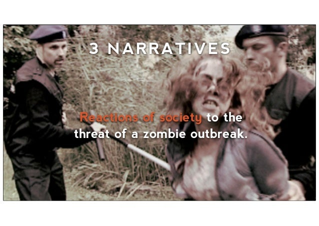 Reactions of society to the threat of a zombie outbreak. 3 NARRATIVES