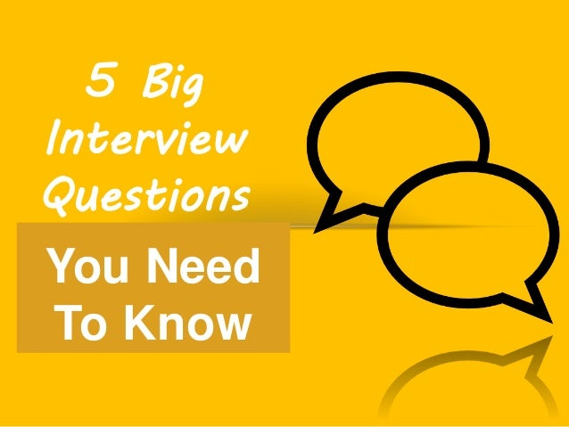 5 Big Interview Questions You Need To Know You Need To Know