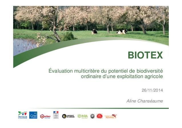 BIOTEX  Évaluation multicritère du potentiel de biodiversité  ordinaire d'une exploitation agricole  26/11/2014  Aline Cha...