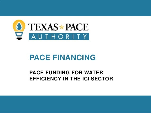 PACE FINANCING PACE FUNDING FOR WATER EFFICIENCY IN THE ICI SECTOR