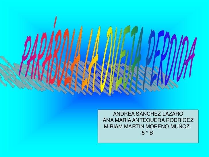 ANDREA SÁNCHEZ LAZAROANA MARÍA ANTEQUERA RODRÍGEZMIRIAM MARTIN MORENO MUÑOZ             5ºB