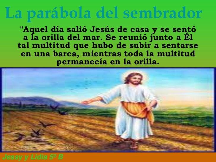 "La parábola del sembrador     ""Aquel día salió Jesús de casa y se sentó      a la orilla del mar. Se reunió junto a Él    ..."