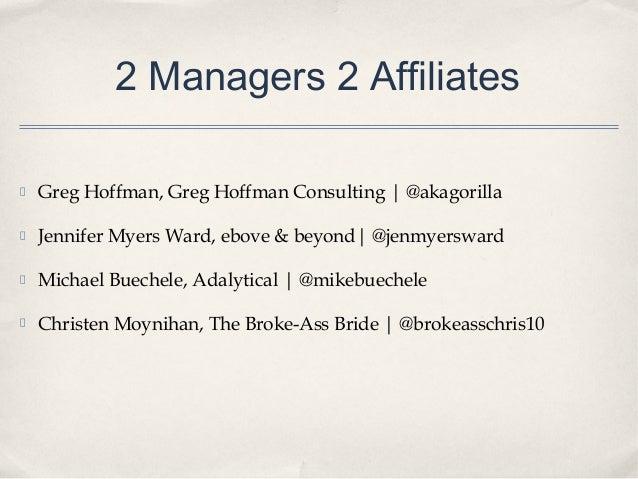 2 Managers 2 Affiliates Greg Hoffman, Greg Hoffman Consulting | @akagorilla Jennifer Myers Ward, ebove & beyond|@jenmyers...
