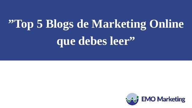 """Top 5 Blogs de Marketing Online que debes leer"""