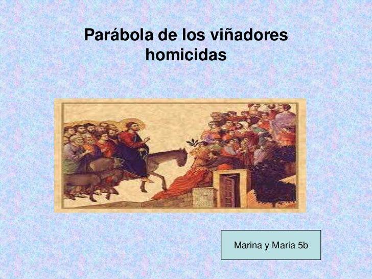 Parábola de los viñadores       homicidas                  Marina y Maria 5b