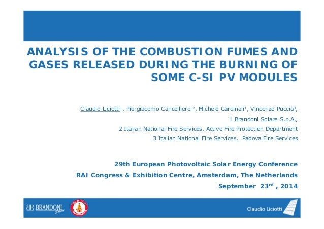 ANALYSIS OF THE COMBUSTION FUMES AND  GASES RELEASED DURING THE BURNING OF  SOME C-SI PV MODULES  Claudio Liciotti1, Pierg...