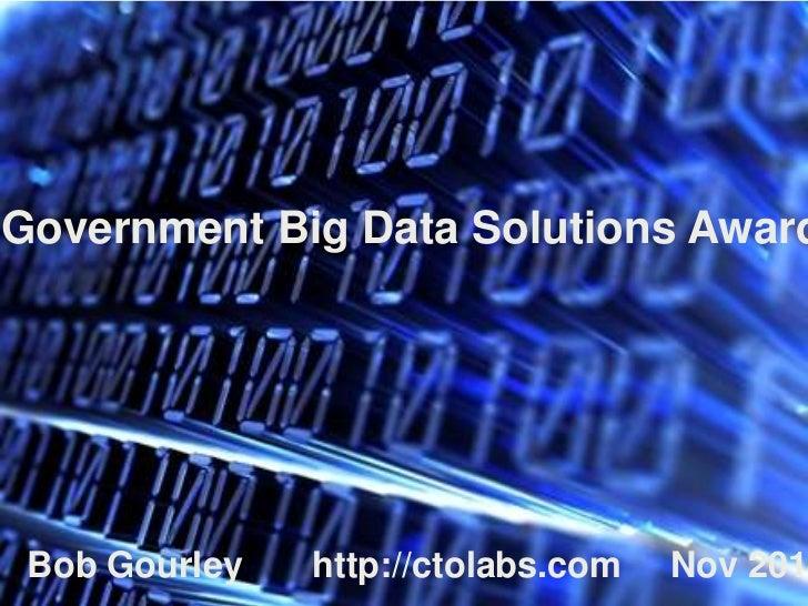 Government Big Data Solutions Award Bob Gourley CTOlabs.com   http://ctolabs.com   Nov 2011