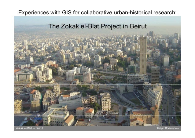 Experiences with GIS for collaborative urban-historical research:  The Zokak el-Blat Project in Beirut  Zokak el-Blat in B...