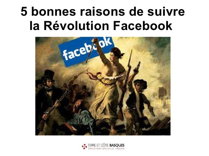 5 bonnes raisons de suivre la Révolution Facebook
