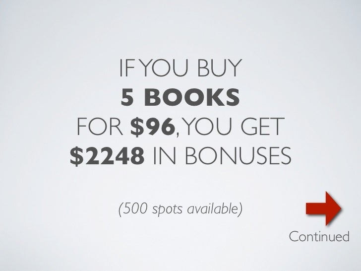 IF YOU BUY   5 BOOKSFOR $96, YOU GET$2248 IN BONUSES   (500 spots available)                           Continued