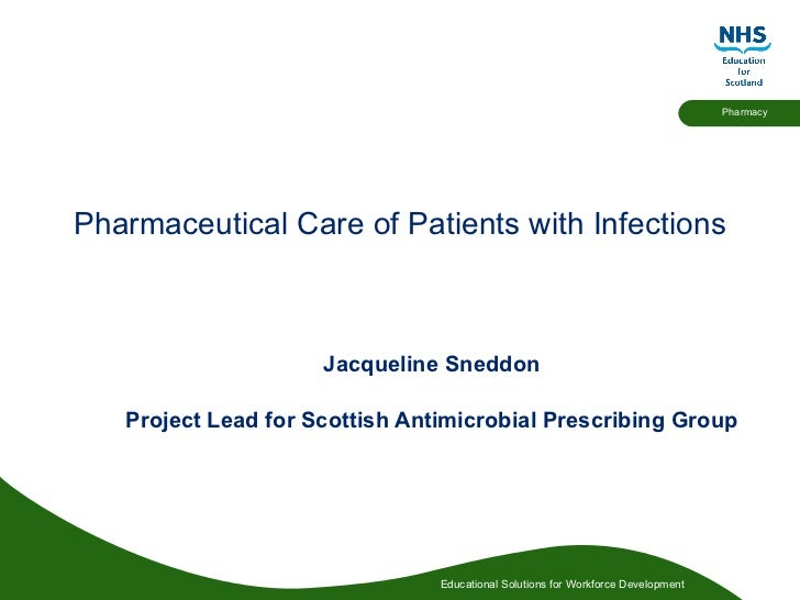 Pharmaceutical Care of Patients with Infections Jacqueline Sneddon Project Lead for Scottish Antimicrobial Prescribing Group