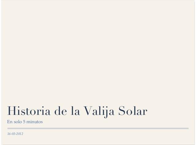 16-03-2012 Historia de la Valija Solar En solo 5 minutos