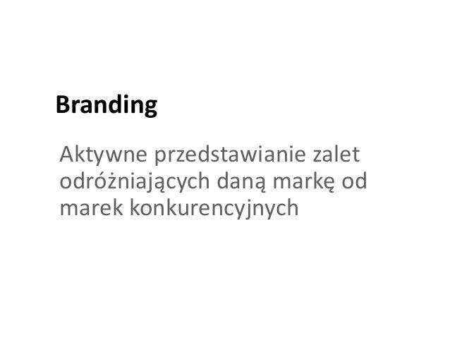 Branding Aktywne przedstawianie zalet odróżniających daną markę od marek konkurencyjnych