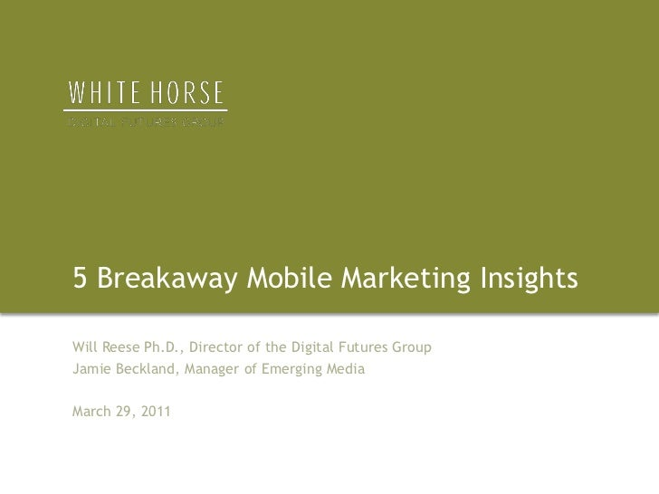 5 Breakaway Mobile Marketing Insights<br />Will Reese Ph.D., Director of the Digital Futures Group<br />Jamie Beckland, Ma...