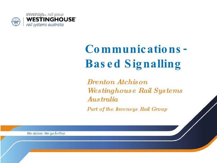 Communications-Based Signalling Brenton Atchison Westinghouse Rail Systems Australia Part of the Invensys Rail Group