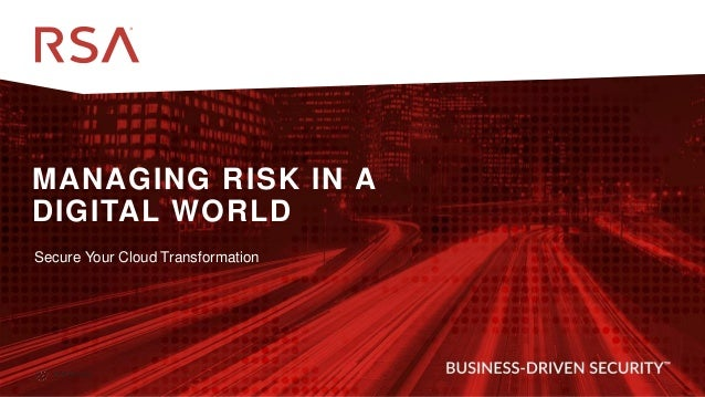 ▪ Internal Use - Confidential MANAGING RISK IN A DIGITAL WORLD @RSAsecurity Secure Your Cloud Transformation