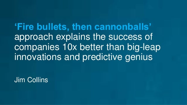 'Fire bullets, then cannonballs' approach explains the success of companies 10x better than big-leap innovations and predi...