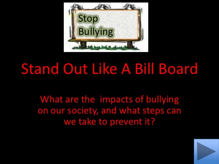 Stop           BullyingStand Out Like A Bill Board  What are the impacts of bullying  on our society, and what steps can  ...