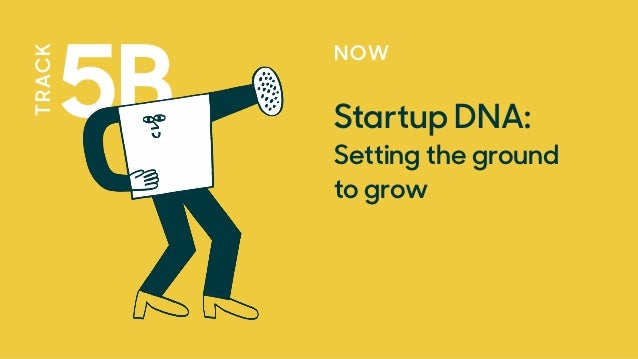 NOW Startup DNA: Setting the ground  to grow 5B TRACK