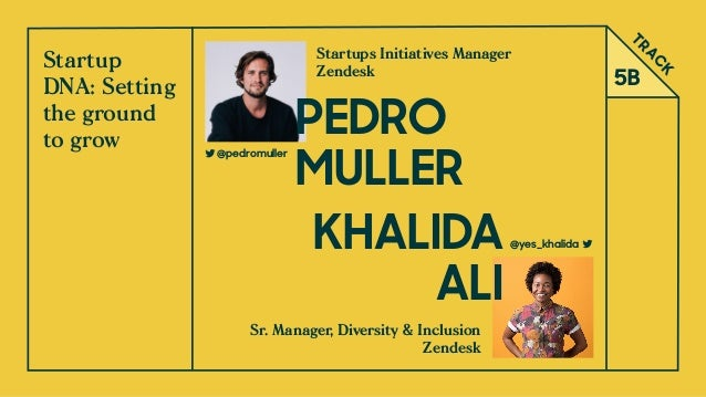 TRA C K 5B Startup DNA: Setting the ground  to grow Sr. Manager, Diversity & Inclusion Zendesk Startups Initiatives Manag...
