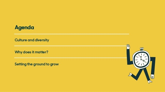 Culture and diversity Agenda Why does it matter? Setting the ground to grow