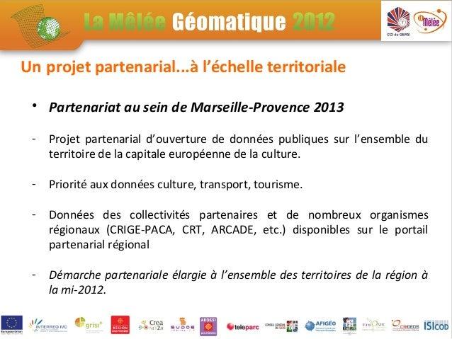 Un projet partenarial...à l'échelle territoriale • Partenariat au sein de Marseille-Provence 2013 -   Projet partenarial d...