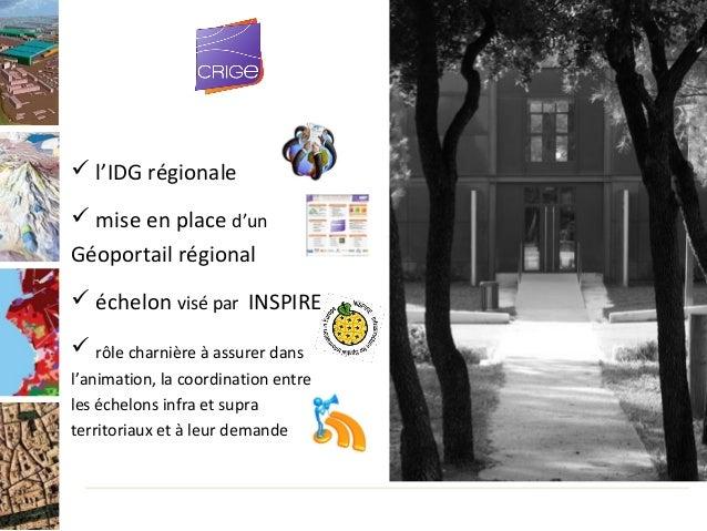  l'IDG régionale mise en place d'unGéoportail régional échelon visé par INSPIRE rôle charnière à assurer dansl'animati...