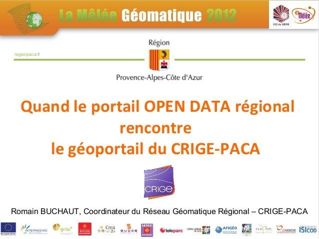 regionpaca.fr   Quand le portail OPEN DATA régional                rencontre      le géoportail du CRIGE-PACARomain BUCHAU...