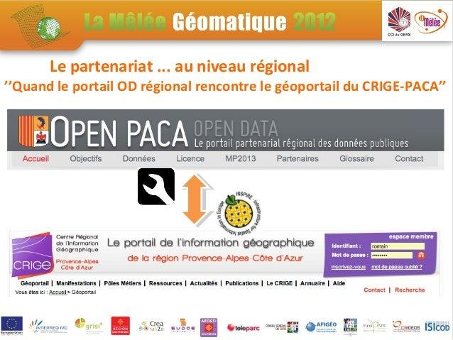 Le partenariat ... au niveau régional''Quand le portail OD régional rencontre le géoportail du CRIGE-PACA''