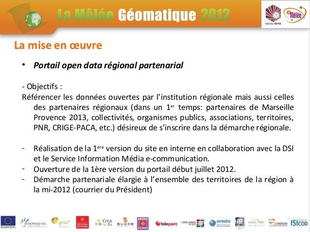 La mise en œuvre • Portail open data régional partenarial - Objectifs : Référencer les données ouvertes par l'institution ...