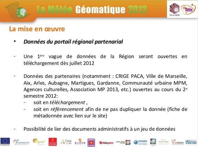 La mise en œuvre •   Données du portail régional partenarial -   Une 1ère vague de données de la Région seront ouvertes en...