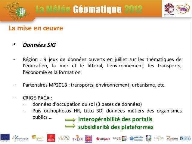 La mise en œuvre •   Données SIG -   Région : 9 jeux de données ouverts en juillet sur les thématiques de     l'éducation,...