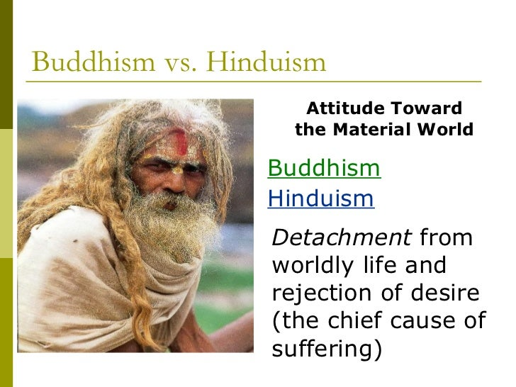 hiduism vs budhism Hinduism vs buddhism essay 627 words | 3 pages hinduism and buddhism are two of the most interesting religions in the world to date, people still practice these religions in varying parts of the world.