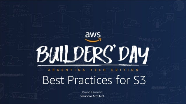 Best Practices for S3 Bruno Laurenti Solutions Architect