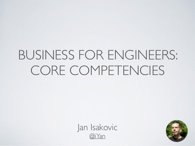 BUSINESS FOR ENGINEERS:  CORE COMPETENCIES  Jan Isakovic  @iYan