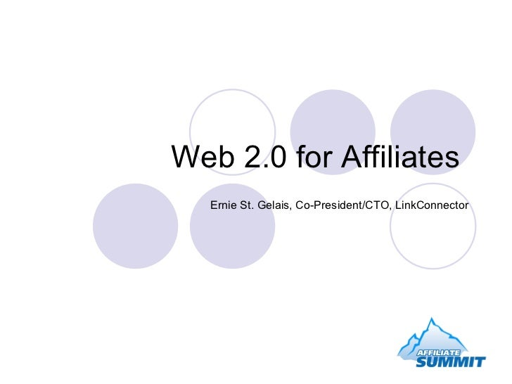 Web 2.0 for Affiliates  Ernie St. Gelais, Co-President/CTO, LinkConnector