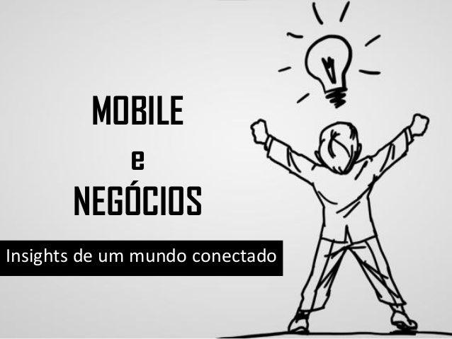MOBILE e NEGÓCIOS Insights de um mundo conectado