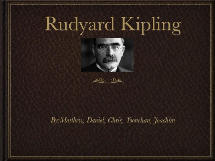 Rudyard KiplingBy:Matthew, Daniel, Chris, Yoonchan, Joachim