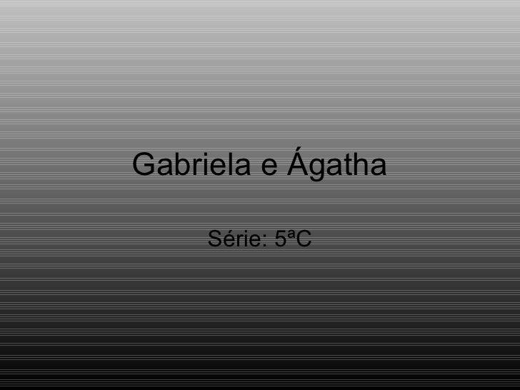 Gabriela e Ágatha Série: 5ªC