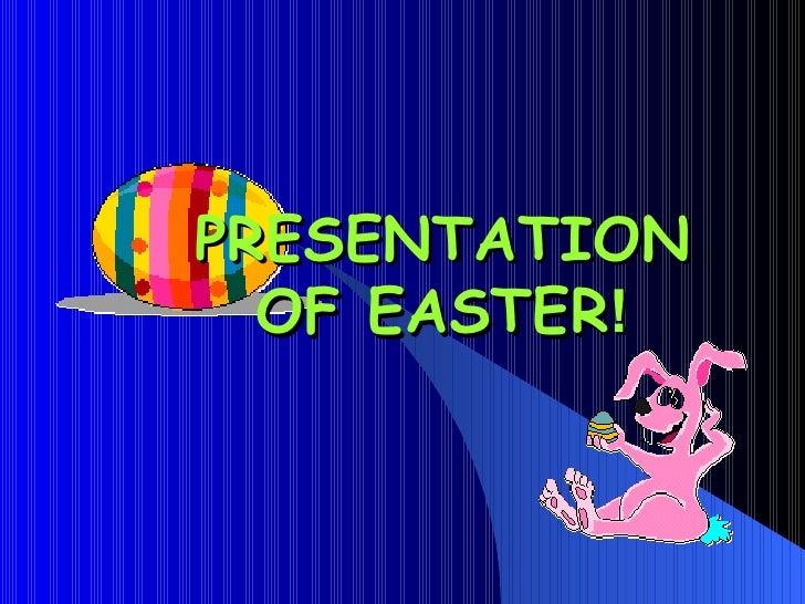 PRESENTATION OF EASTER !