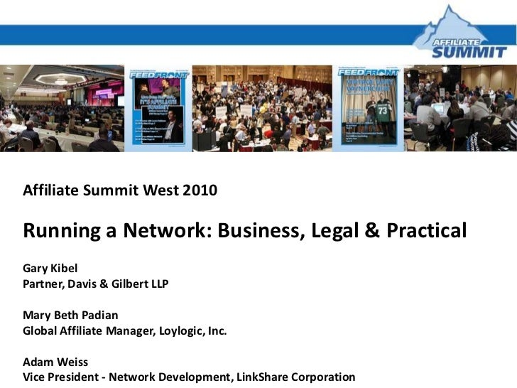 Affiliate Summit West 2010 Running a Network: Business, Legal & Practical Gary Kibel Partner, Davis & Gilbert LLP Mary Bet...