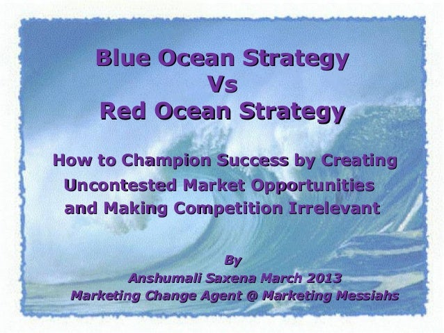 Blue Ocean StrategyBlue Ocean Strategy VsVs Red Ocean StrategyRed Ocean Strategy How to Champion Success by CreatingHow to...