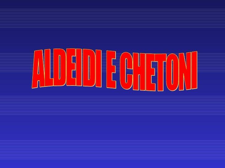 ALDEIDI E CHETONI