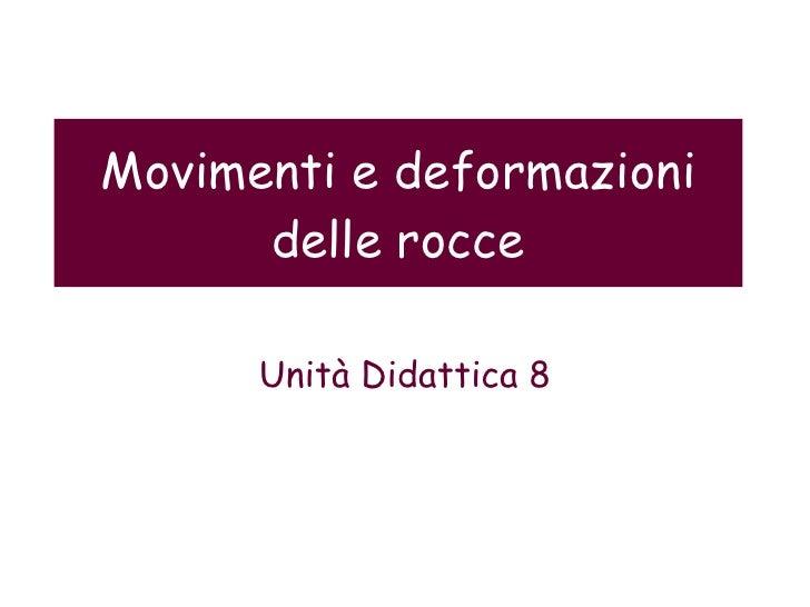 Movimenti e deformazioni delle rocce Unità Didattica 8