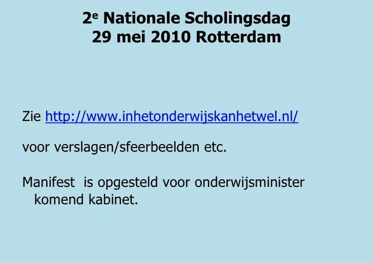 2e Nationale Scholingsdag 29 mei 2010 Rotterdam<br />Zie http://www.inhetonderwijskanhetwel.nl/<br />voor verslagen/sfeerb...