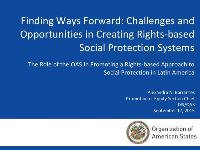 Finding Ways Forward: Challenges and Opportunities in Creating Rights-based Social Protection Systems The Role of the OAS ...