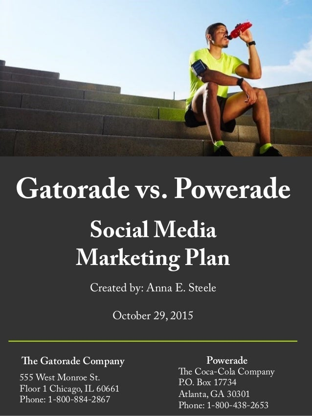 Gatorade vs. Powerade Social Media Marketing Plan Created by: Anna E. Steele October 29, 2015 The Gatorade Company 555 Wes...